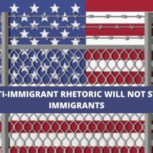 Anti-Immigrant Rhetoric Will not Stop Immigrants