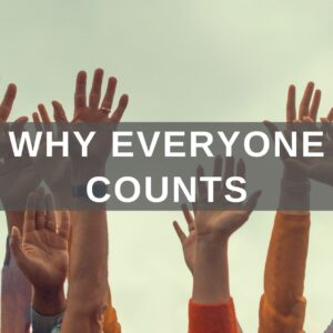WHY EVERYONE COUNTS