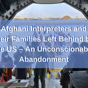 Afghani Interpreters And Their Families Left BehindBy The US – An Unconscionable Abandonment